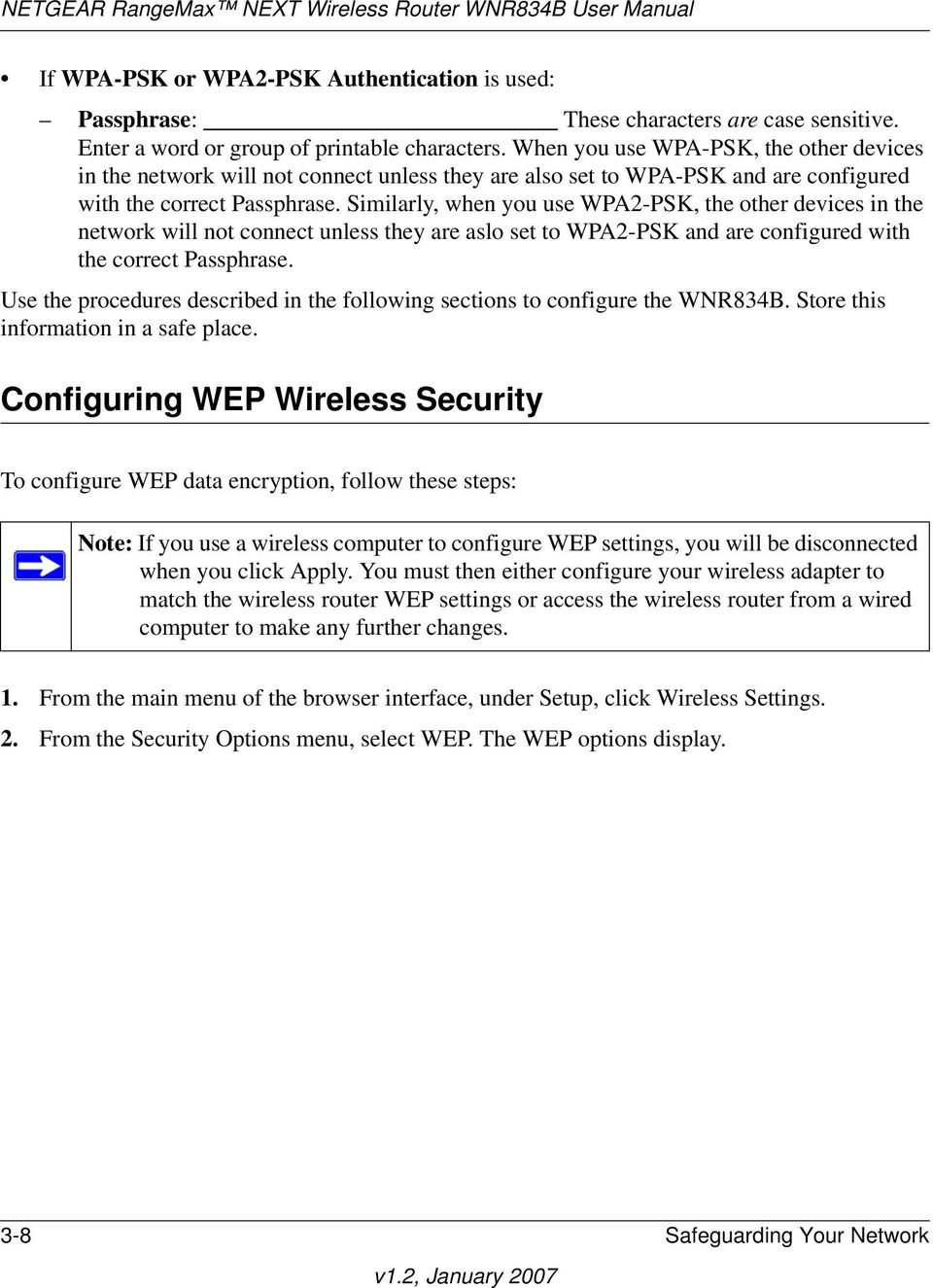 Similarly, when you use WPA2-PSK, the other devices in the network will not connect unless they are aslo set to WPA2-PSK and are configured with the correct Passphrase.