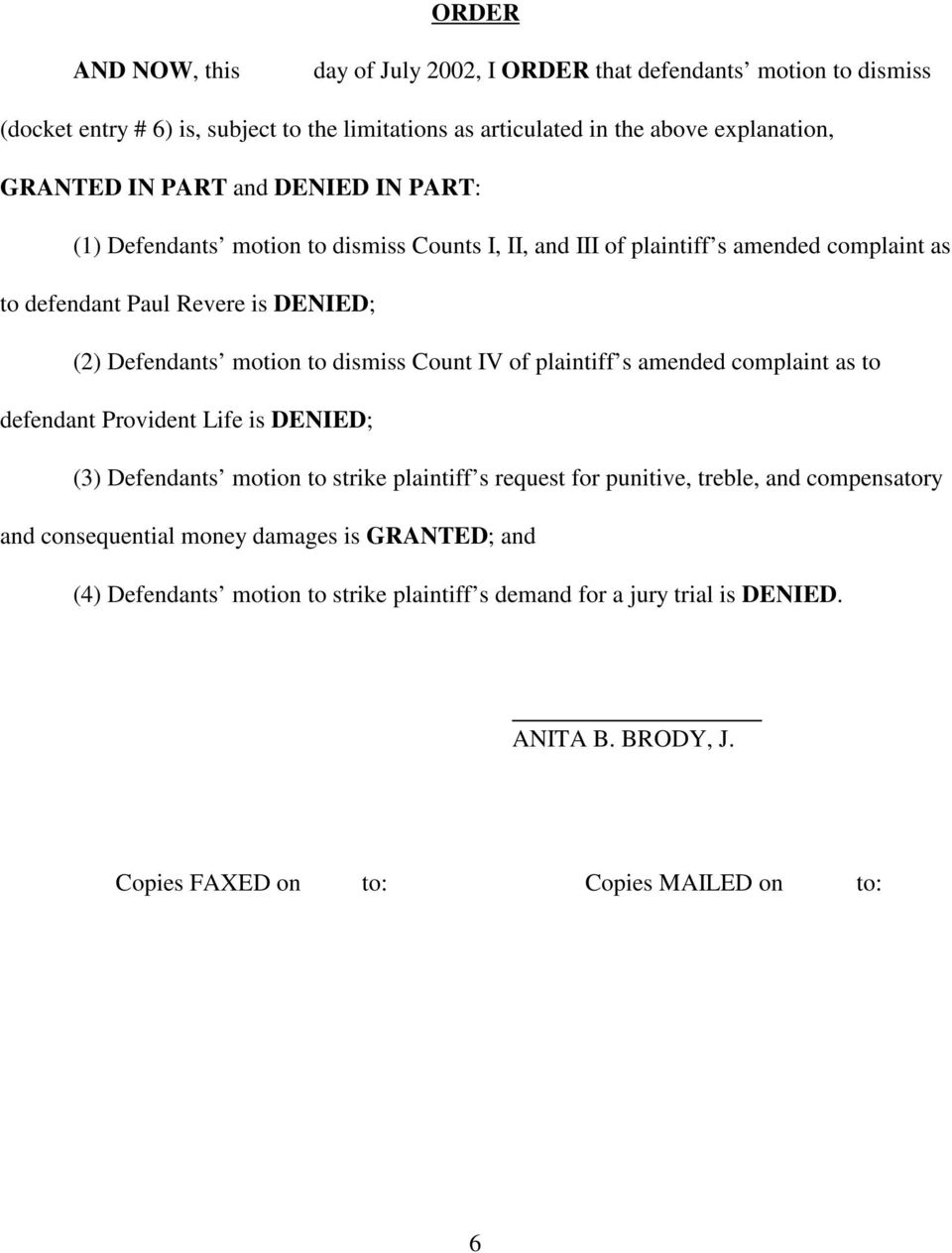 dismiss Count IV of plaintiff s amended complaint as to defendant Provident Life is DENIED; (3) Defendants motion to strike plaintiff s request for punitive, treble, and compensatory
