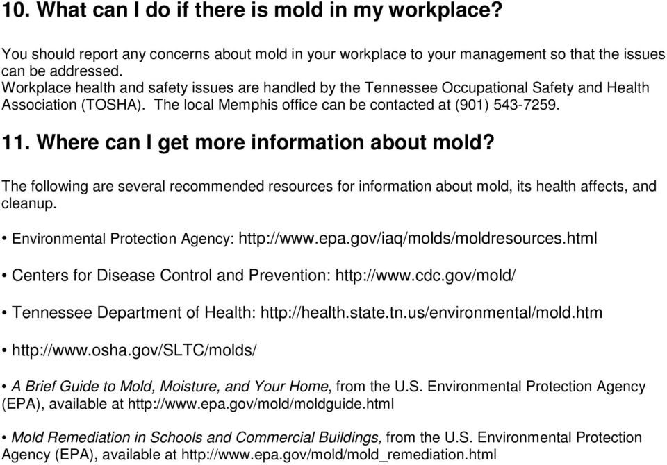 Where can I get more information about mold? The following are several recommended resources for information about mold, its health affects, and cleanup. Environmental Protection Agency: http://www.