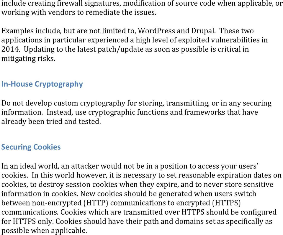 In-House Cryptography Do not develop custom cryptography for storing, transmitting, or in any securing information.
