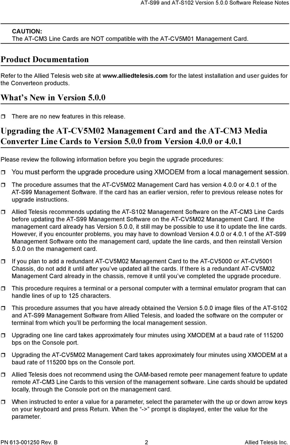 Upgrading the AT-CV5M02 Management Card and the AT-CM3 Media Converter Line Cards to Version 5.0.0 from Version 4.0.0 or 4.0.1 Please review the following information before you begin the upgrade procedures: You must perform the upgrade procedure using XMODEM from a local management session.
