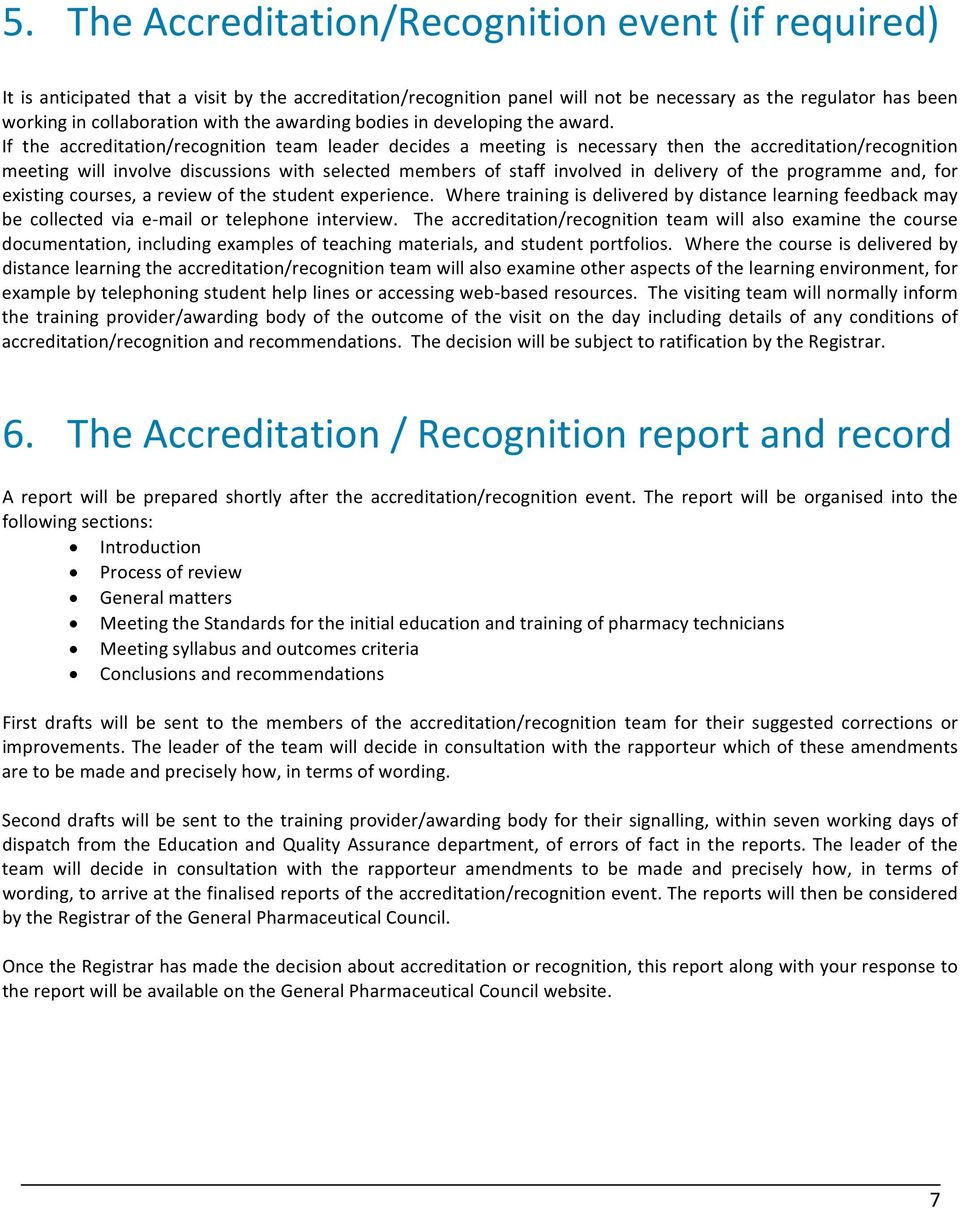 If the accreditation/recognition team leader decides a meeting is necessary then the accreditation/recognition meeting will involve discussions with selected members of staff involved in delivery of