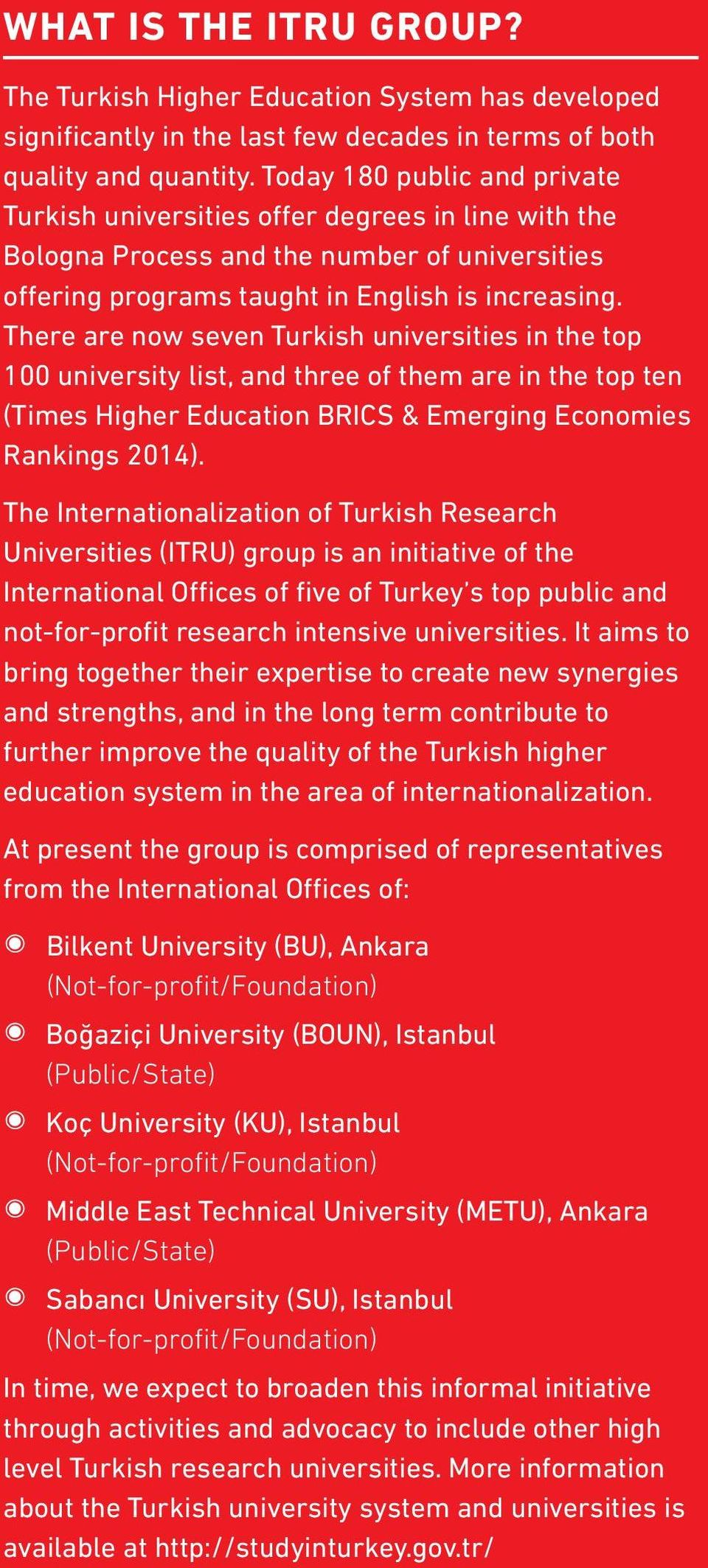 There are now seven Turkish universities in the top 100 university list, and three of them are in the top ten (Times Higher Education BRICS & Emerging Economies Rankings 2014).