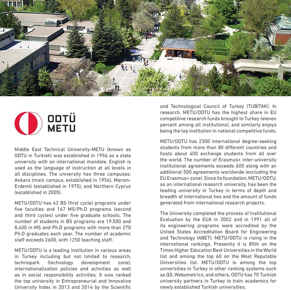 competitive funds. Middle East Technical University-METU (known as ODTU in Turkish) was established in 1956 as a state university with an international mandate.