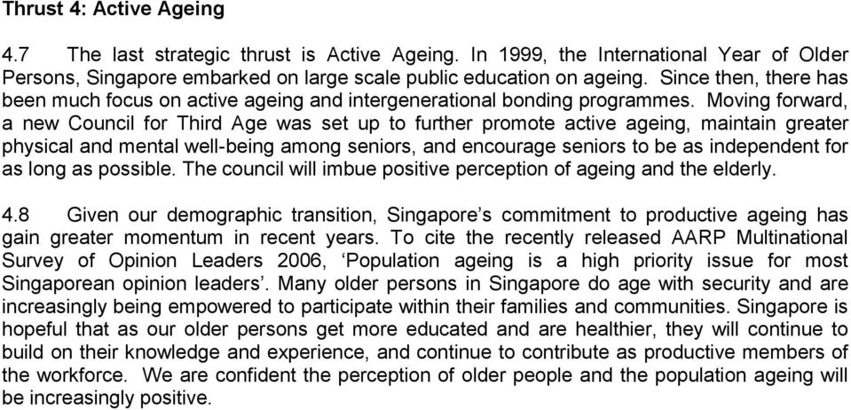 Moving forward, a new Council for Third Age was set up to further promote active ageing, maintain greater physical and mental well-being among seniors, and encourage seniors to be as independent for