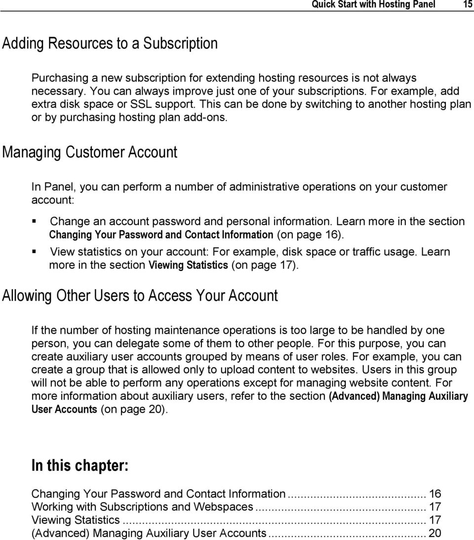 Managing Customer Account In Panel, you can perform a number of administrative operations on your customer account: Change an account password and personal information.