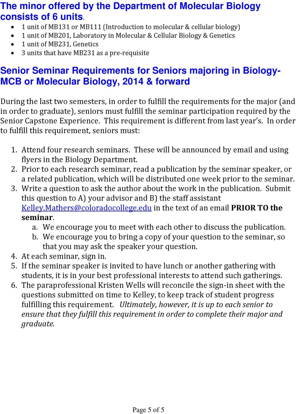 pre-requisite Senior Seminar Requirements for Seniors majoring in Biology- MCB or Molecular Biology, 2014 & forward During the last two semesters, in order to fulfill the requirements for the major