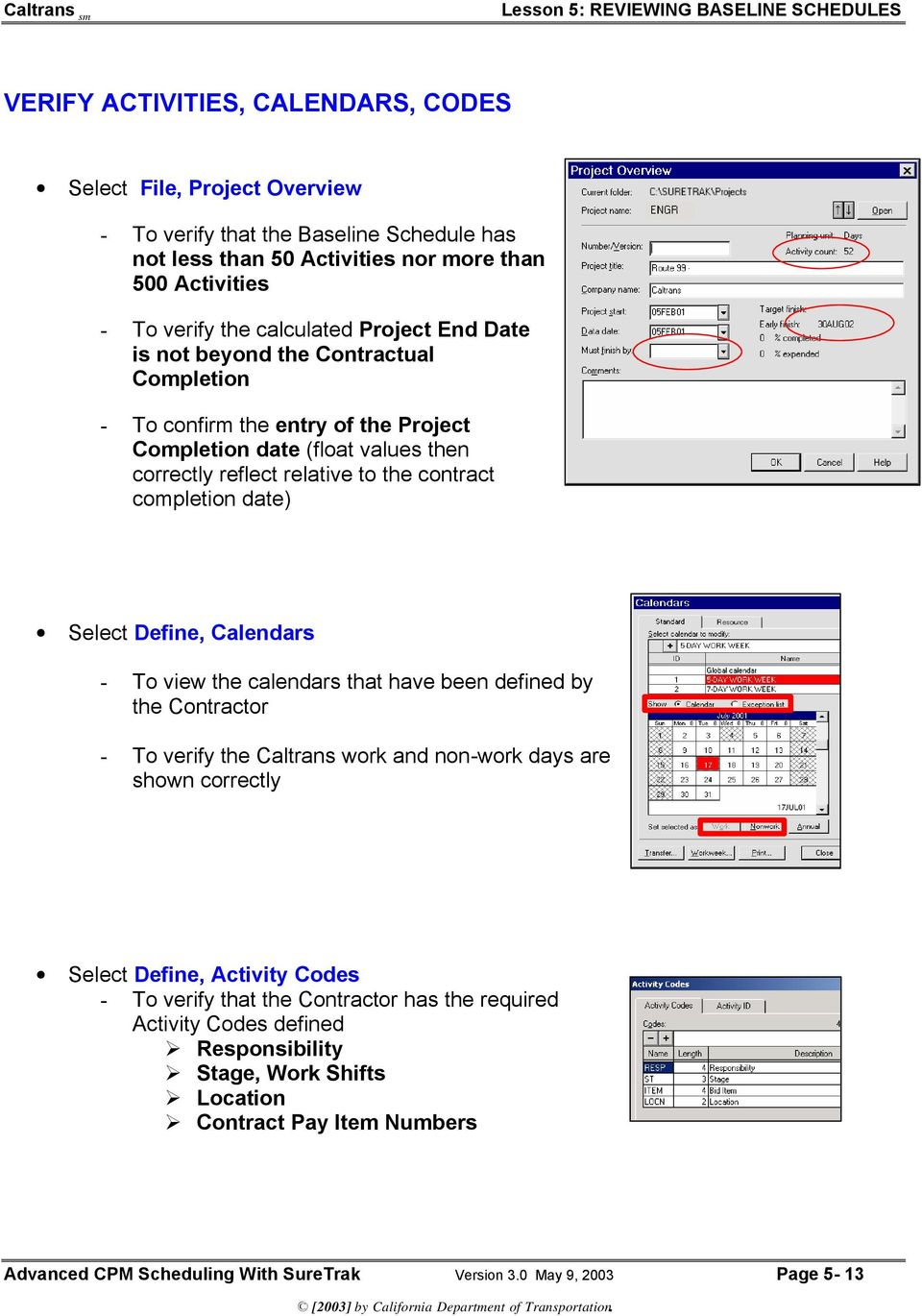 the contract completion date) Select Define, Calendars - To view the calendars that have been defined by the Contractor - To verify the Caltrans work and non-work days are shown correctly Select
