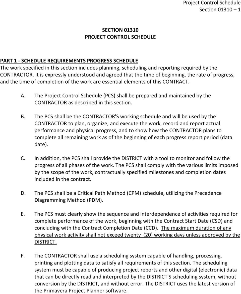 The Project Control Schedule (PCS) shall be prepared and maintained by the CONTRACTOR as described in this section. B.