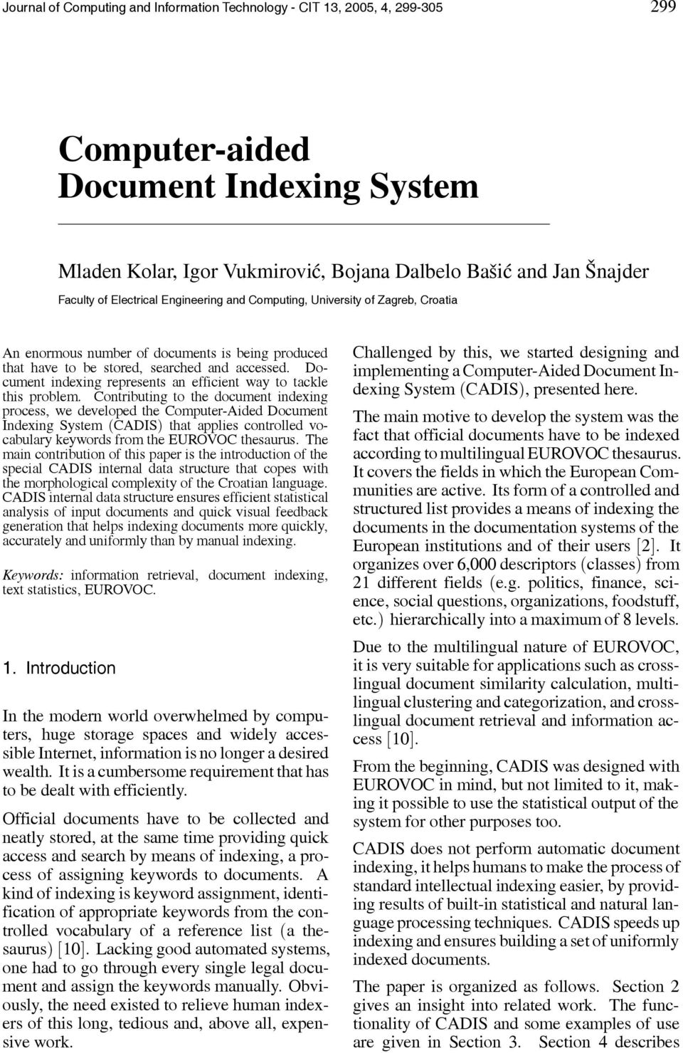 Contributing to the document indexing process, we developed the Computer-Aided Document Indexing System (CADIS) that applies controlled vocabulary keywords from the EUROVOC thesaurus.