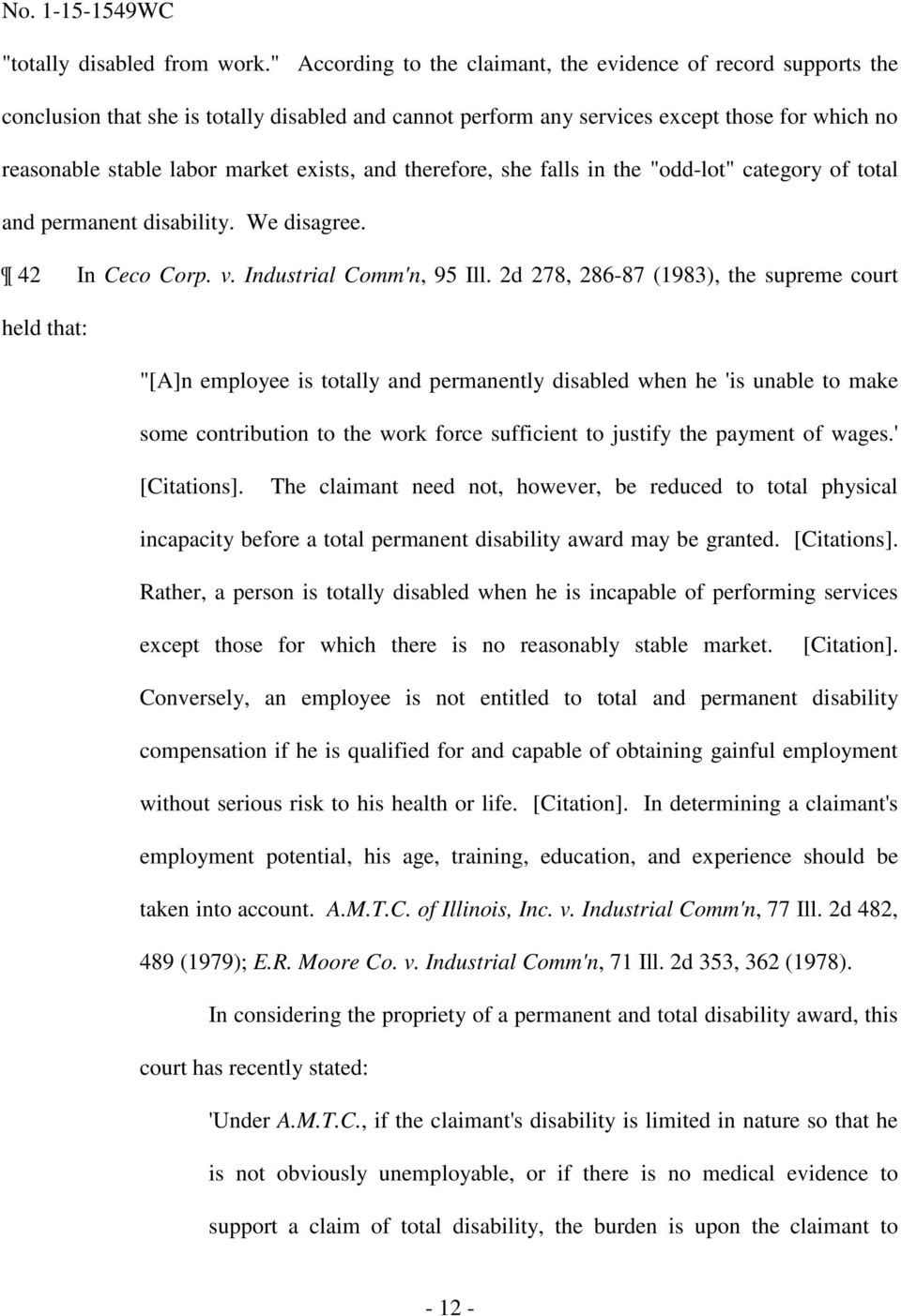 "exists, and therefore, she falls in the ""odd-lot"" category of total and permanent disability. We disagree. 42 In Ceco Corp. v. Industrial Comm'n, 95 Ill."