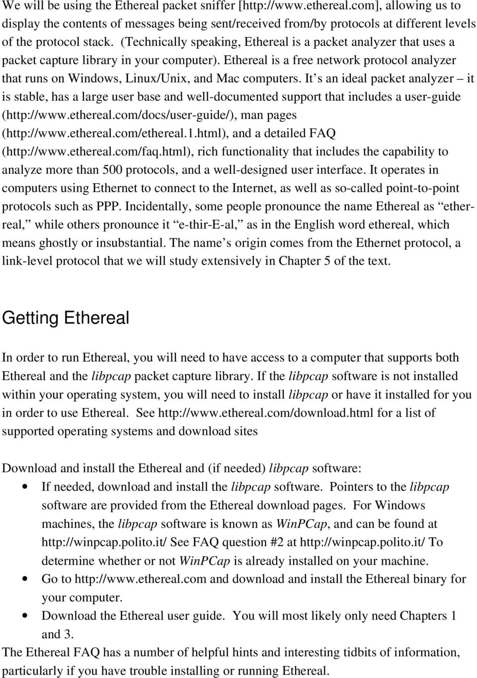Ethereal is a free network protocol analyzer that runs on Windows, Linux/Unix, and Mac computers.
