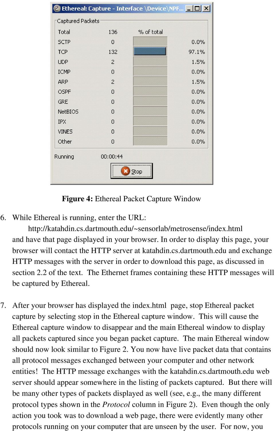 edu and exchange HTTP messages with the server in order to download this page, as discussed in section 2.2 of the text. The Ethernet frames containing these HTTP messages will be captured by Ethereal.