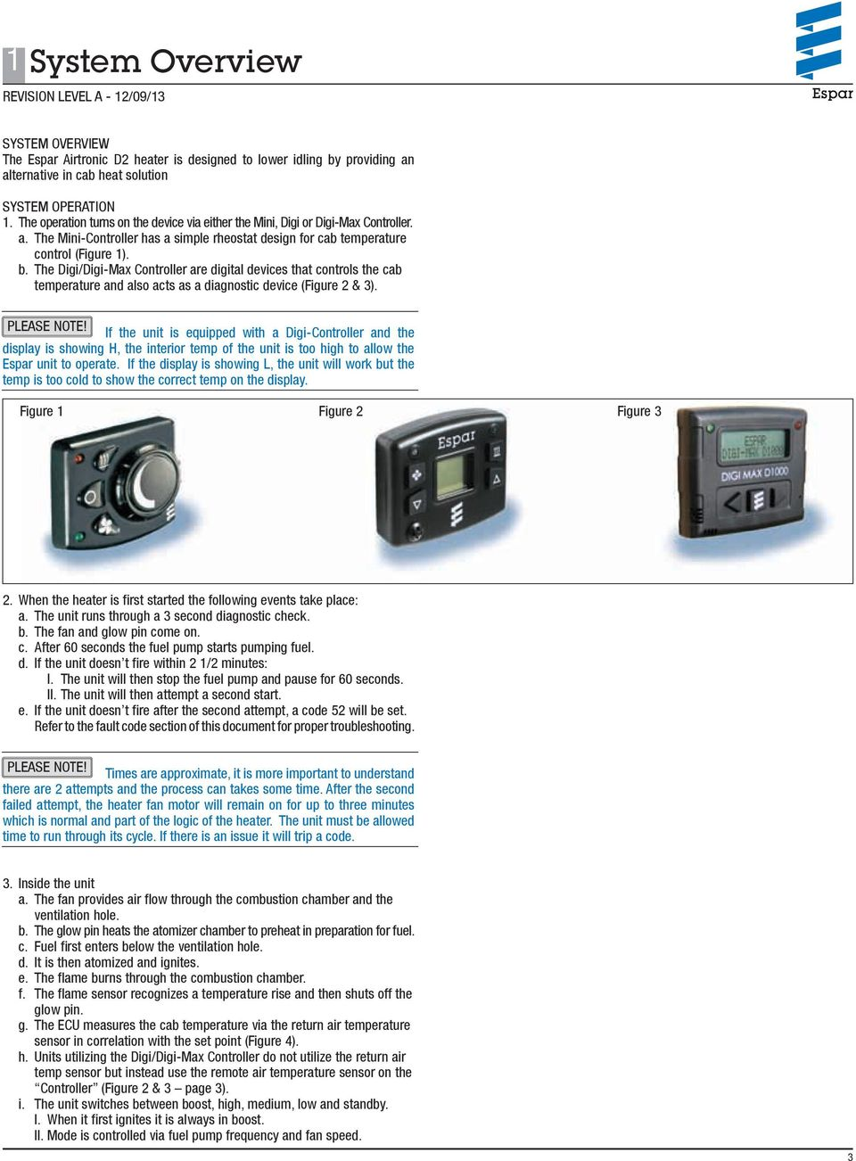 The Digi/Digi-Max Controller are digital devices that controls the cab  temperature and
