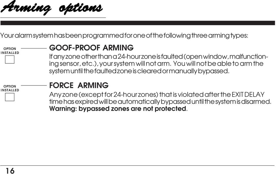 until the faulted zone is cleared or manually bypassed OPTION INSTALLED FORCE ARMING Any zone (except for 24-hour zones) that is violated