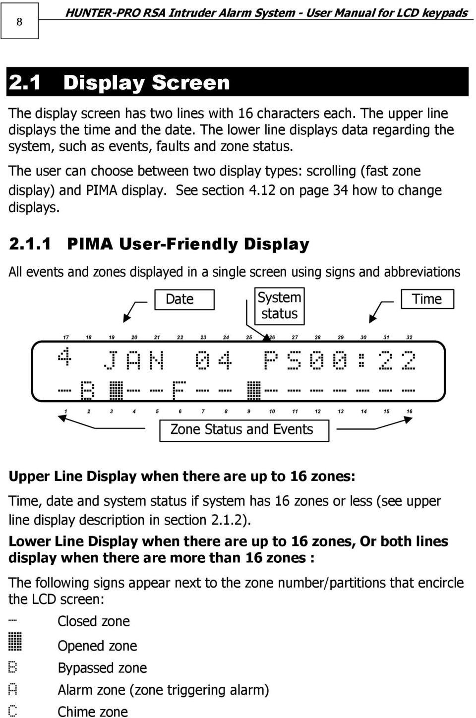 12 on page 34 how to change displays. 2.1.1 PIMA User-Friendly Display All events and zones displayed in a single screen using signs and abbreviations Date System status Time 17 18 19 20 21 22 23 24