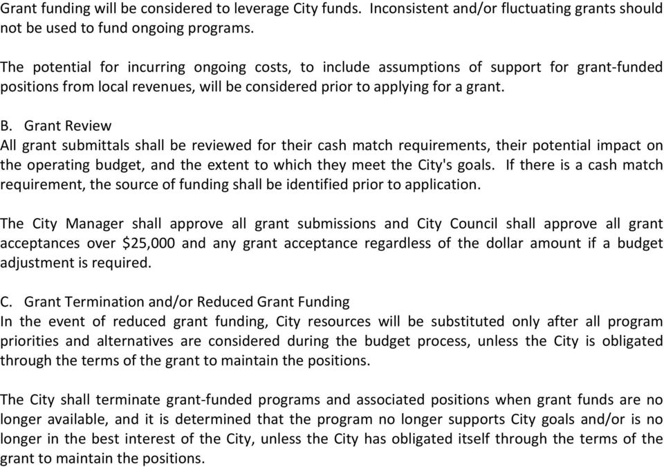 Grant Review All grant submittals shall be reviewed for their cash match requirements, their potential impact on the operating budget, and the extent to which they meet the City's goals.