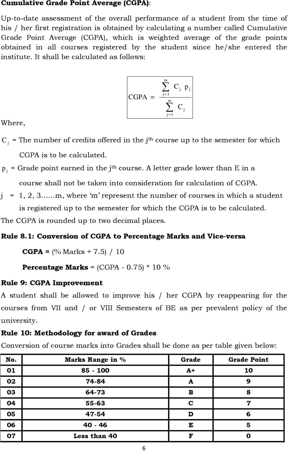 It shall be calculated as follows: Where, CGPA m j = 1 = m j = 1 C j C j p j C j = The number of credits offered in the j th course up to the semester for which CGPA is to be calculated.