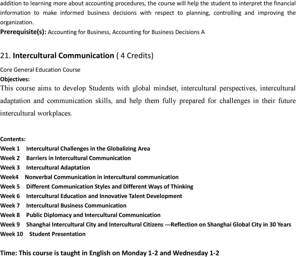 Intercultural Communication ( 4 Credits) Core General Education Course This course aims to develop Students with global mindset, intercultural perspectives, intercultural adaptation and communication