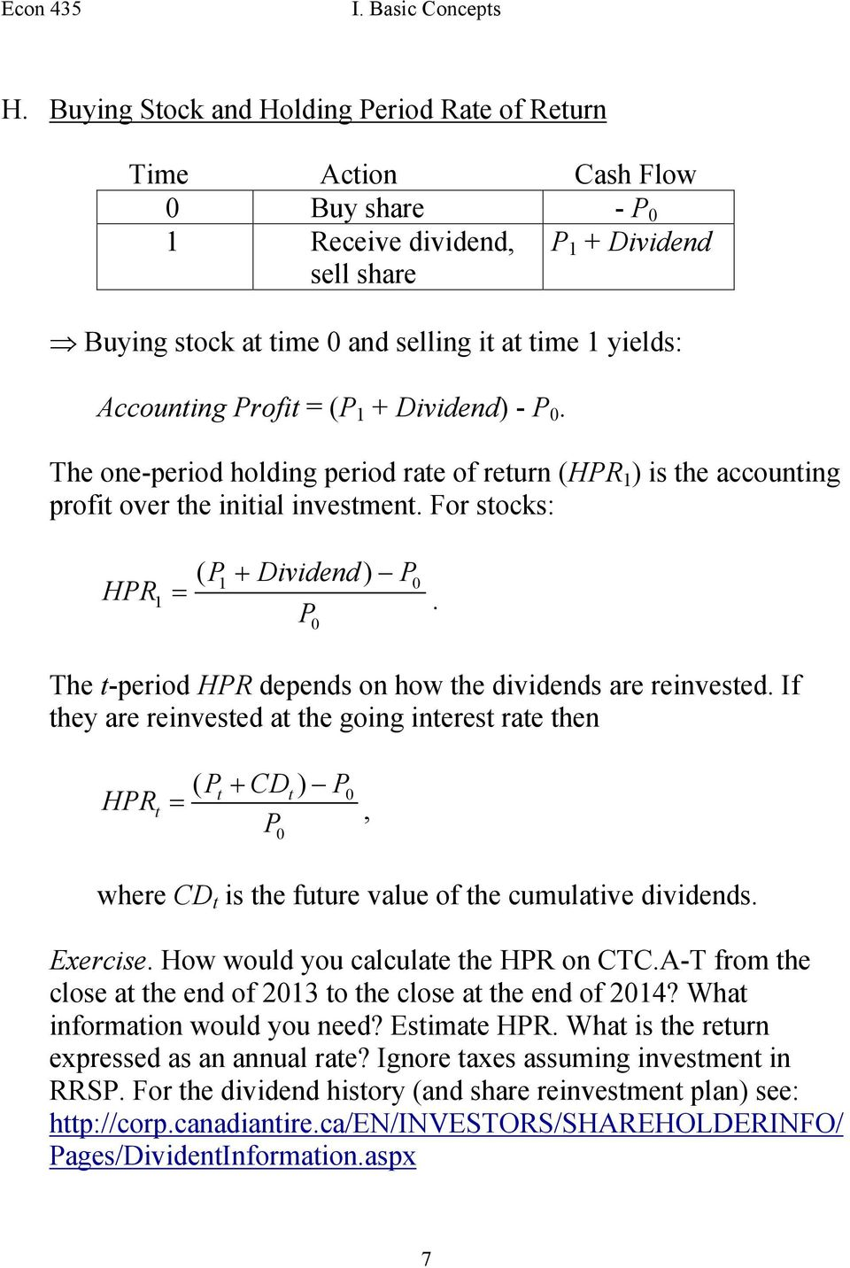 0 The -period HPR depends on how he dividends are reinvesed. If hey are reinvesed a he going ineres rae hen HPR ( P CD ) P 0 P, 0 where CD is he fuure value of he cumulaive dividends. Exercise.