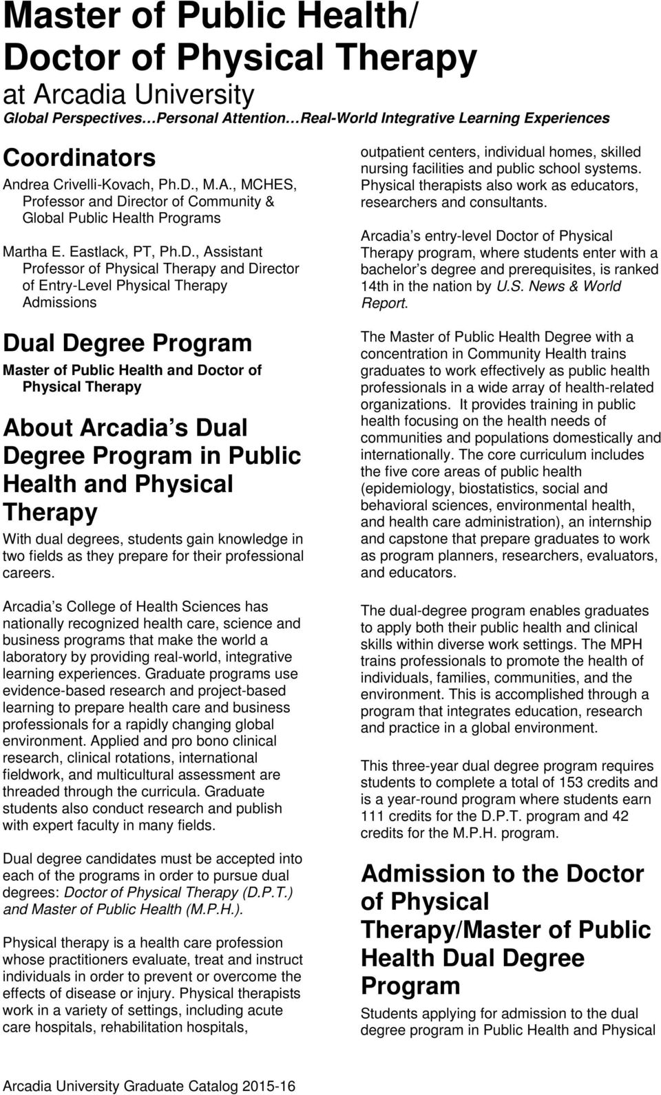 , Assistant Professor of Physical Therapy and Director of Entry-Level Physical Therapy Admissions Dual Degree Program Master of Public Health and Doctor of Physical Therapy About Arcadia s Dual
