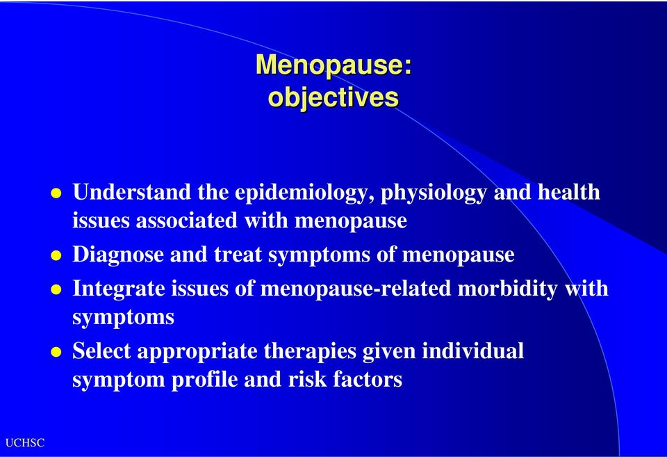 menopause Integrate issues of menopause-related morbidity with symptoms