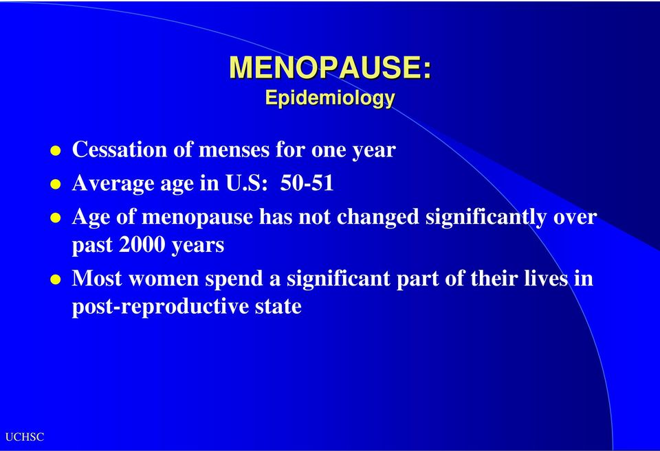 S: 50-51 Age of menopause has not changed significantly