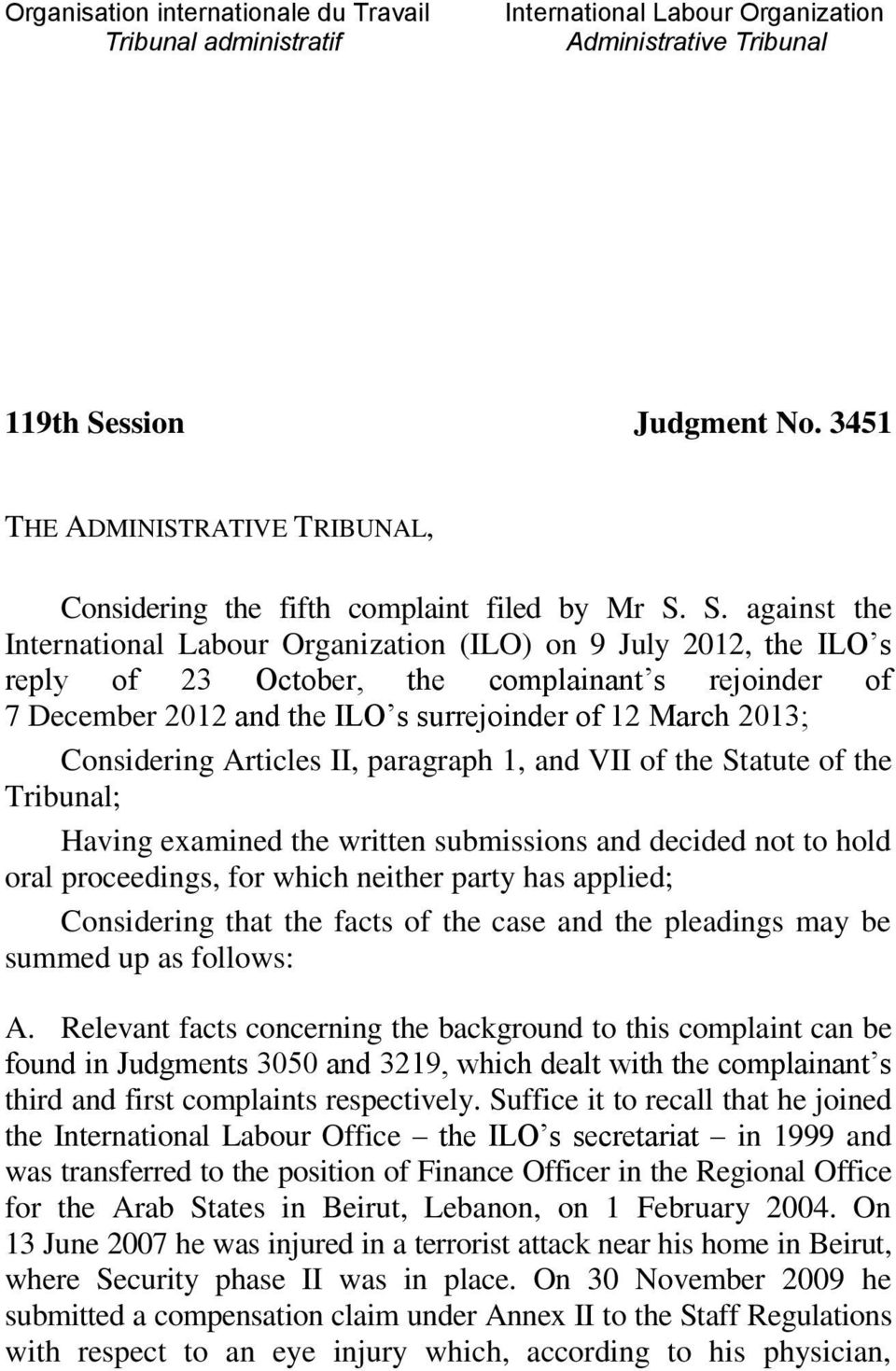 S. against the International Labour Organization (ILO) on 9 July 2012, the ILO s reply of 23 October, the complainant s rejoinder of 7 December 2012 and the ILO s surrejoinder of 12 March 2013;