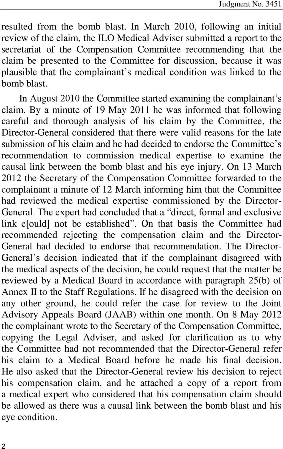 Committee for discussion, because it was plausible that the complainant s medical condition was linked to the bomb blast. In August 2010 the Committee started examining the complainant s claim.