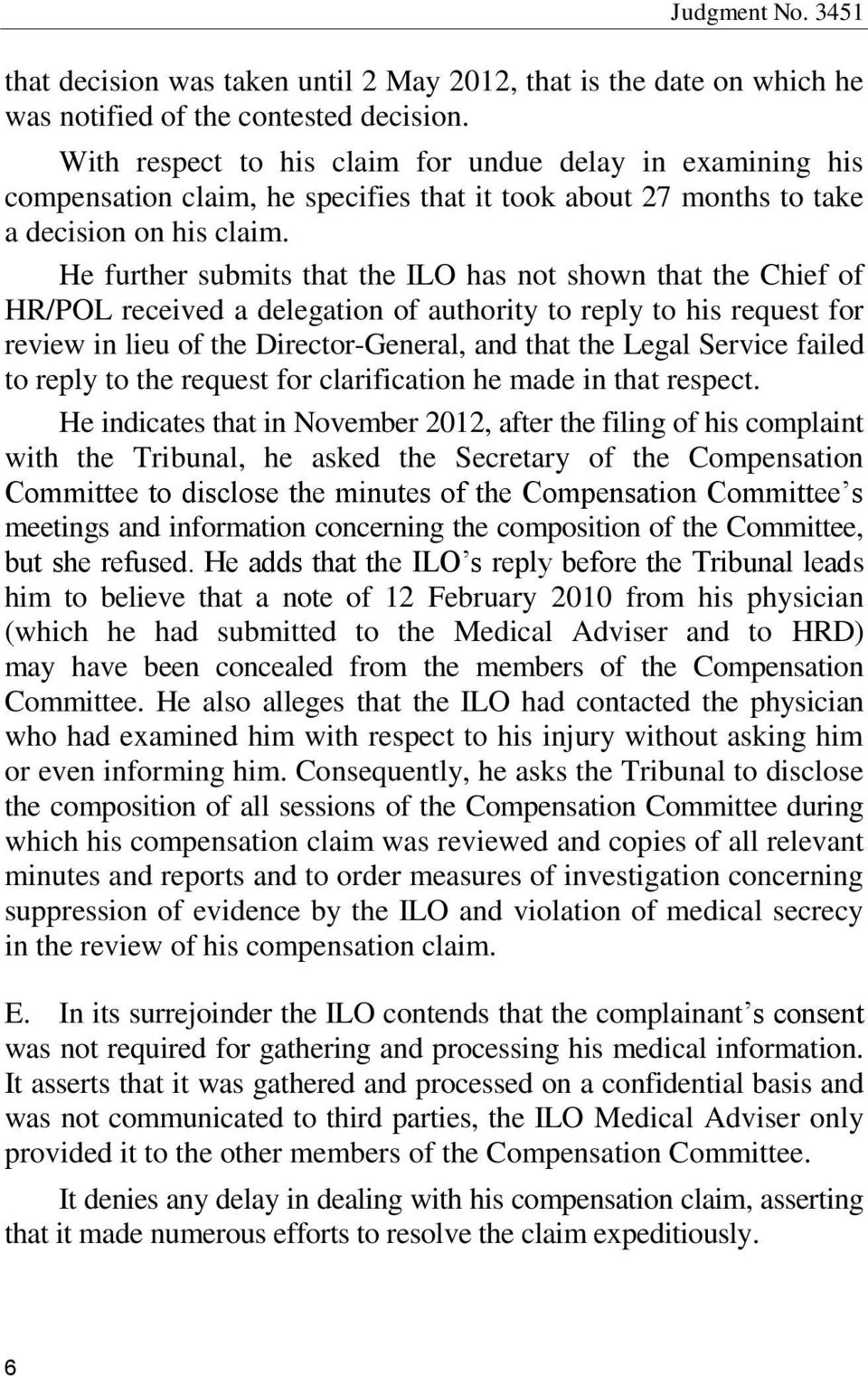 He further submits that the ILO has not shown that the Chief of HR/POL received a delegation of authority to reply to his request for review in lieu of the Director-General, and that the Legal