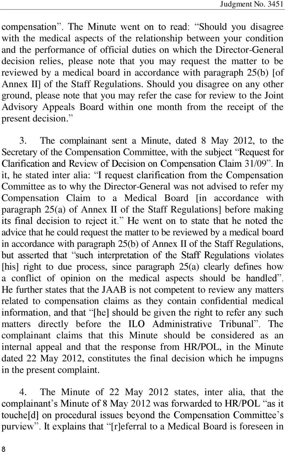 relies, please note that you may request the matter to be reviewed by a medical board in accordance with paragraph 25(b) [of Annex II] of the Staff Regulations.