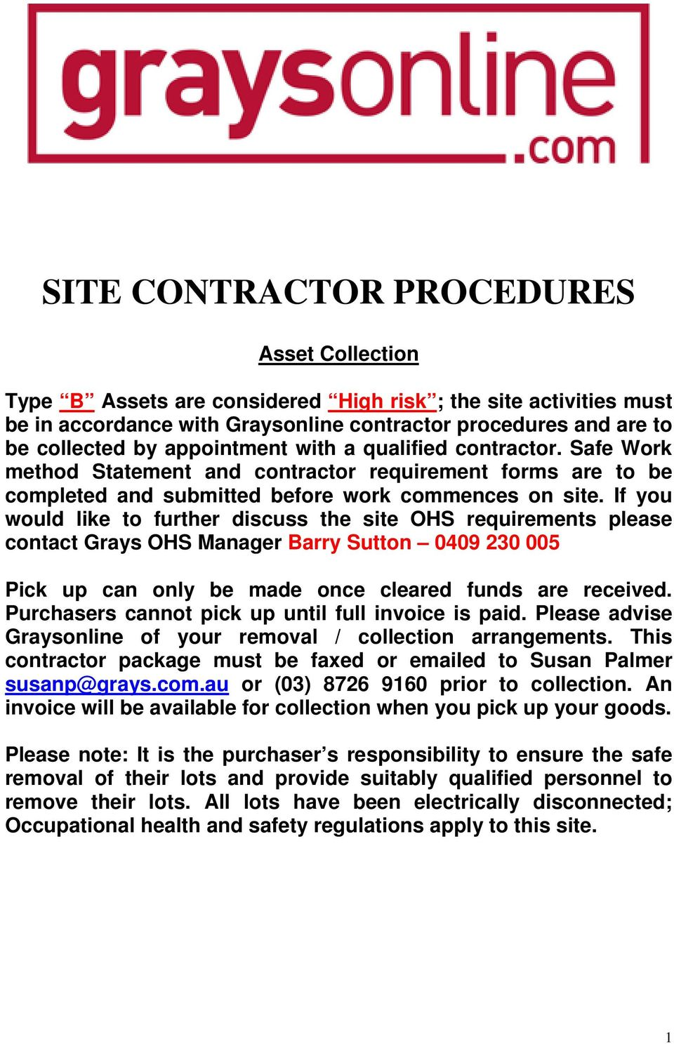 If you would like to further discuss the site OHS requirements please contact Grays OHS Manager Barry Sutton 0409 230 005 Pick up can only be made once cleared funds are received.