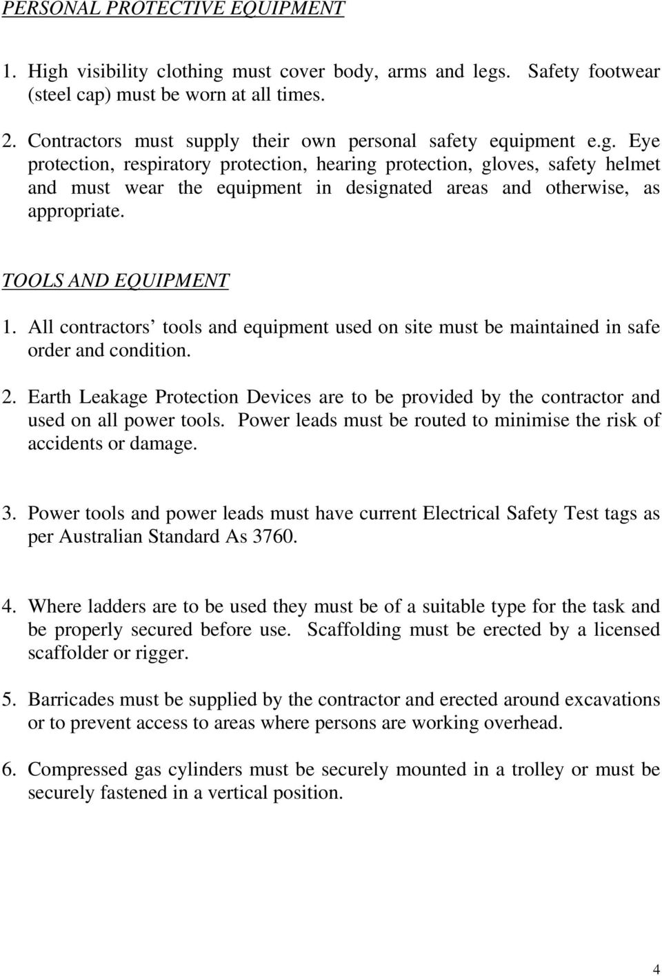 Eye protection, respiratory protection, hearing protection, gloves, safety helmet and must wear the equipment in designated areas and otherwise, as appropriate. TOOLS AND EQUIPMENT 1.