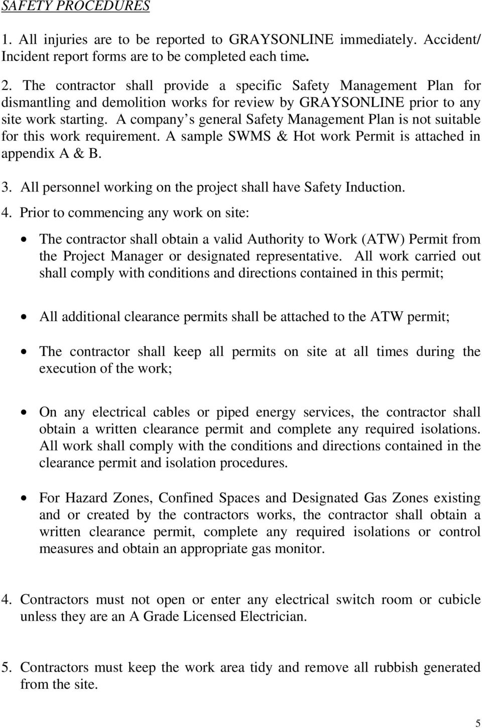 A company s general Safety Management Plan is not suitable for this work requirement. A sample SWMS & Hot work Permit is attached in appendix A & B. 3.