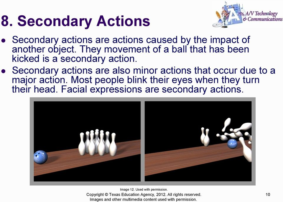 Secondary actions are also minor actions that occur due to a major action.