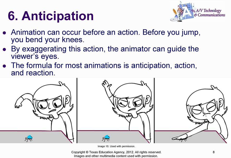 By exaggerating this action, the animator can guide the viewer s