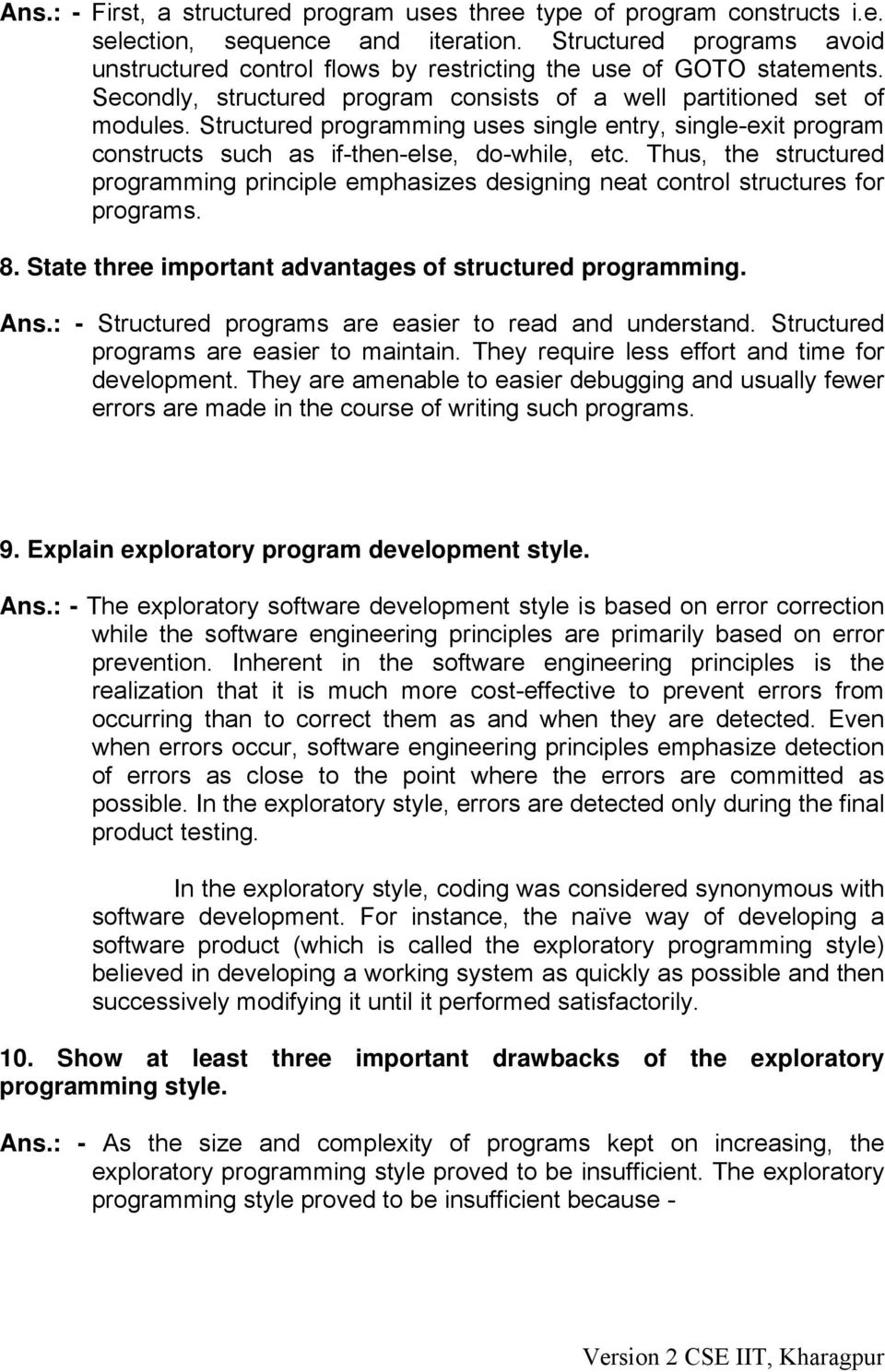 Structured programming uses single entry, single-exit program constructs such as if-then-else, do-while, etc.