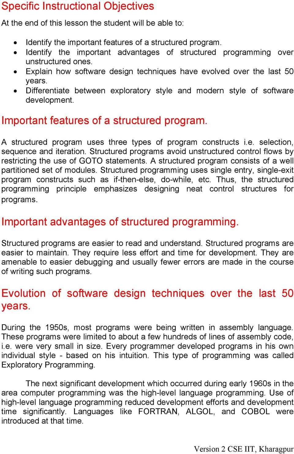 Differentiate between exploratory style and modern style of software development. Important features of a structured program. A structured program uses three types of program constructs i.e. selection, sequence and iteration.