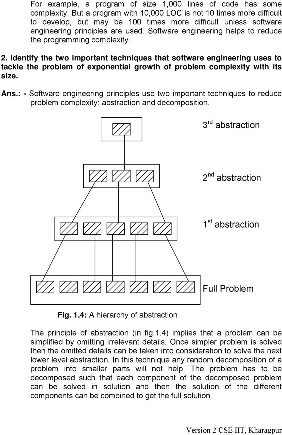 Software engineering helps to reduce the programming complexity. 2.