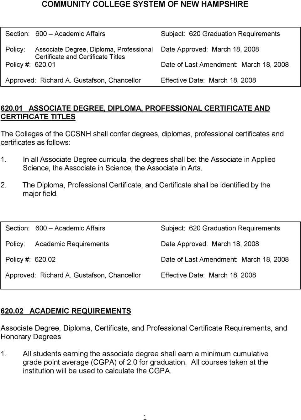 01 ASSOCIATE DEGREE, DIPLOMA, PROFESSIONAL CERTIFICATE AND CERTIFICATE TITLES The Colleges of the CCSNH shall confer degrees, diplomas, professional certificates and certificates as follows: 1.