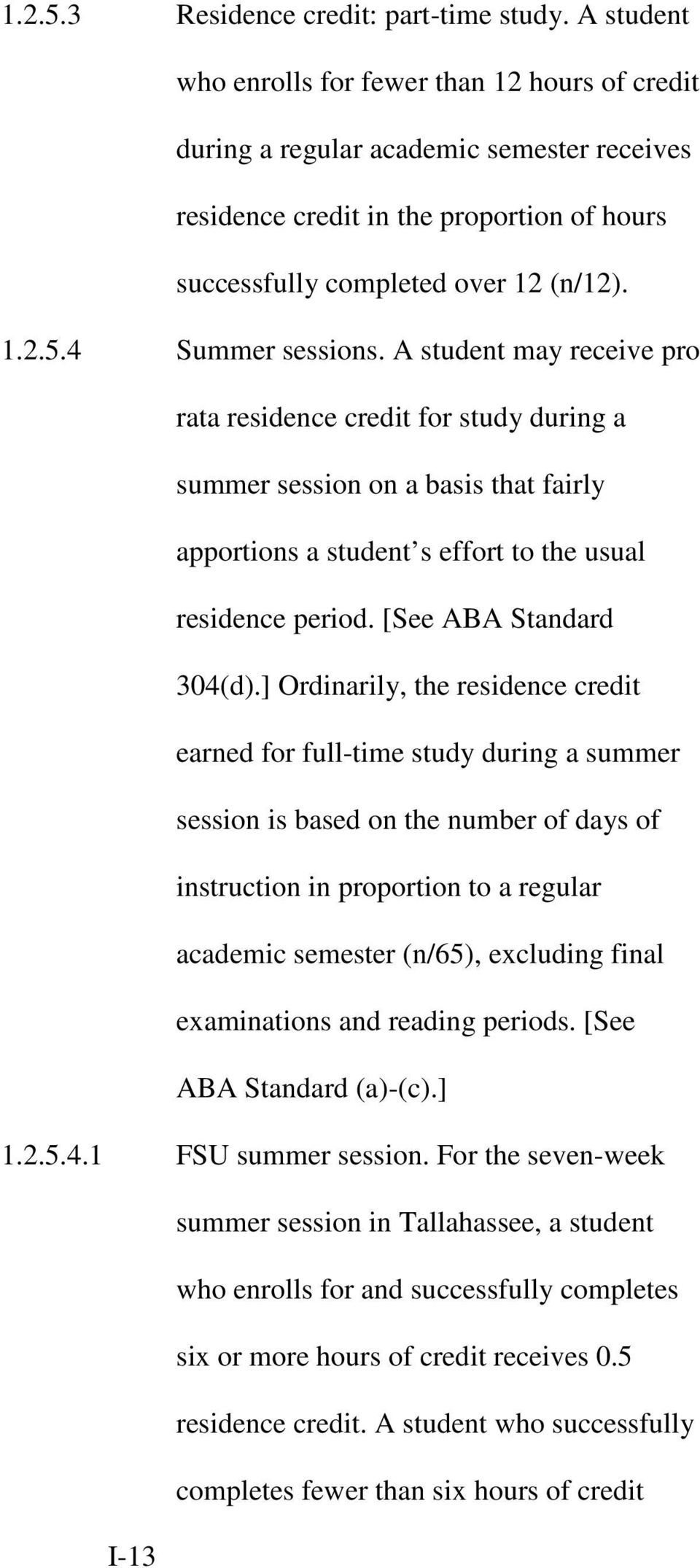 4 Summer sessions. A student may receive pro rata residence credit for study during a summer session on a basis that fairly apportions a student s effort to the usual residence period.