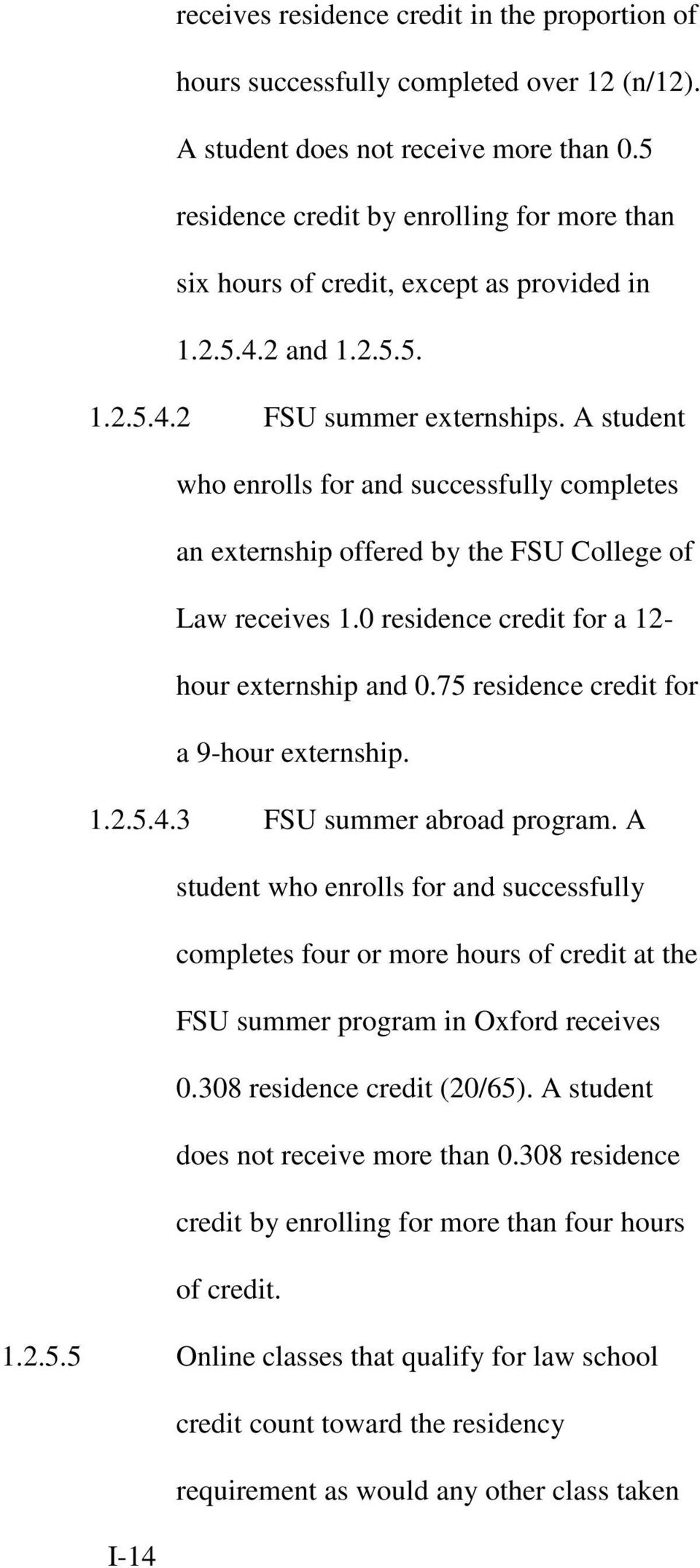 A student who enrolls for and successfully completes an externship offered by the FSU College of Law receives 1.0 residence credit for a 12- hour externship and 0.