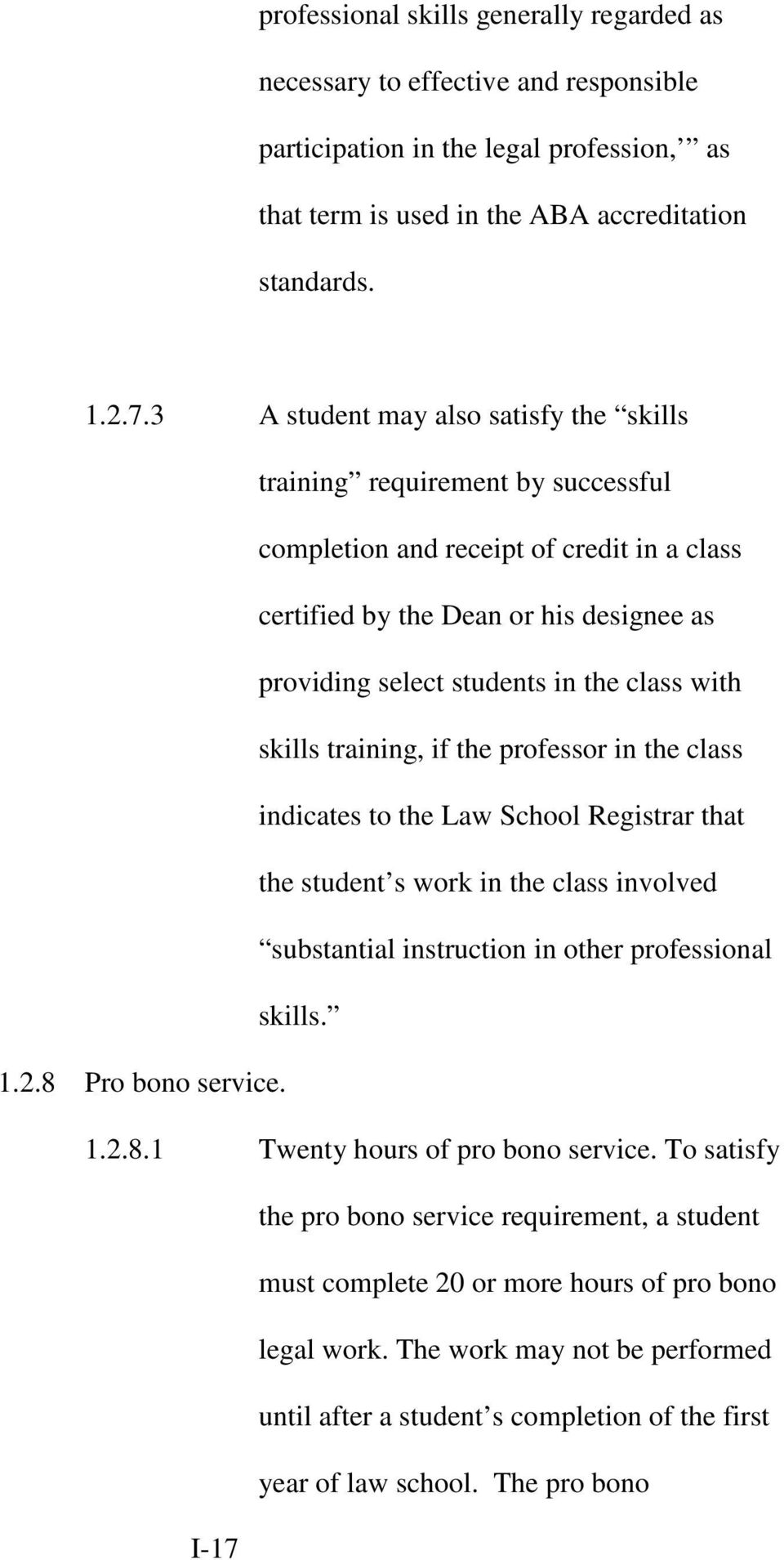 with skills training, if the professor in the class indicates to the Law School Registrar that the student s work in the class involved substantial instruction in other professional skills. 1.2.
