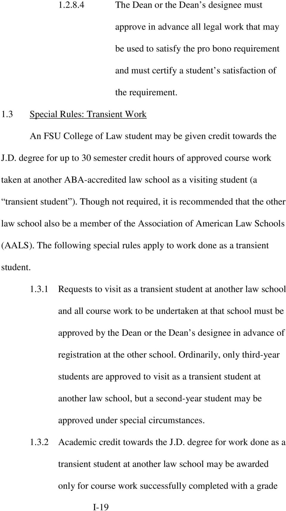 degree for up to 30 semester credit hours of approved course work taken at another ABA-accredited law school as a visiting student (a transient student ).
