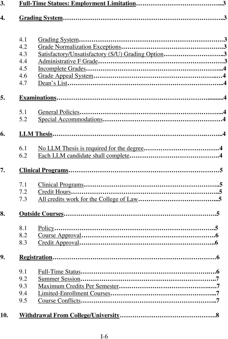 2 Each LLM candidate shall complete.4 7. Clinical Programs 5 7.1 Clinical Programs..5 7.2 Credit Hours..5 7.3 All credits work for the College of Law...5 8. Outside Courses.5 8.1 Policy..5 8.2 Course Approval.