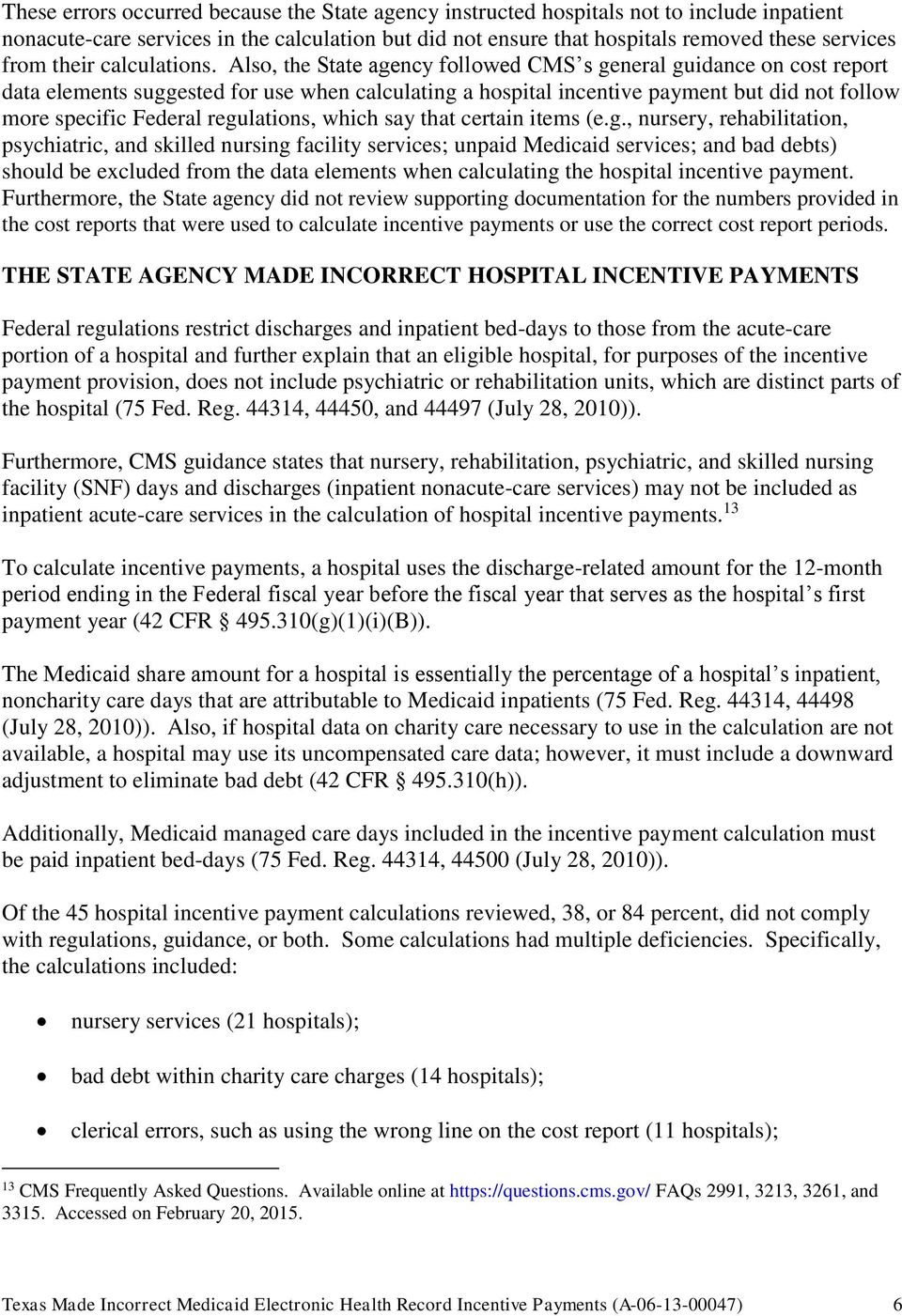 Also, the State agency followed CMS s general guidance on cost report data elements suggested for use when calculating a hospital incentive payment but did not follow more specific Federal