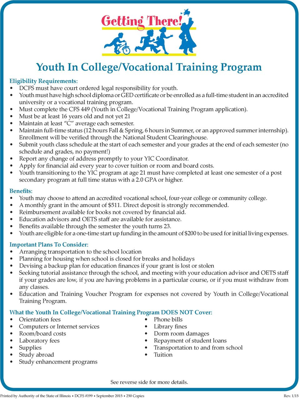 Must complete the CFS 449 (Youth in College/Vocational Training Program application). Must be at least 16 years old and not yet 21 Maintain at least C average each semester.