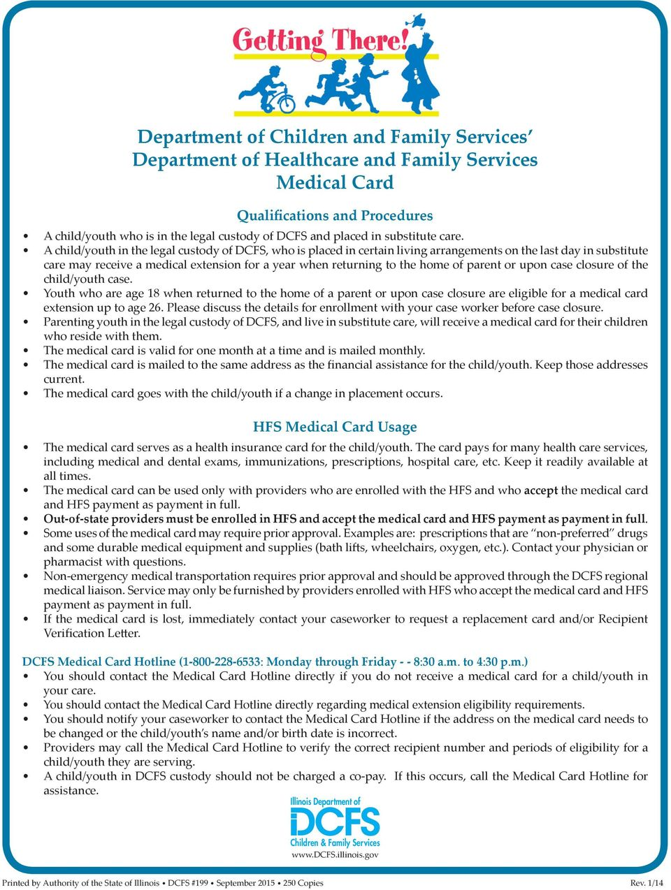 A child/youth in the legal custody of DCFS, who is placed in certain living arrangements on the last day in substitute care may receive a medical extension for a year when returning to the home of