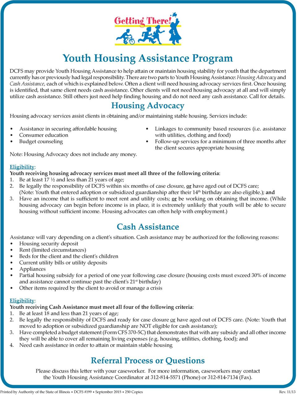 Once housing is identified, that same client needs cash assistance. Other clients will not need housing advocacy at all and will simply utilize cash assistance.