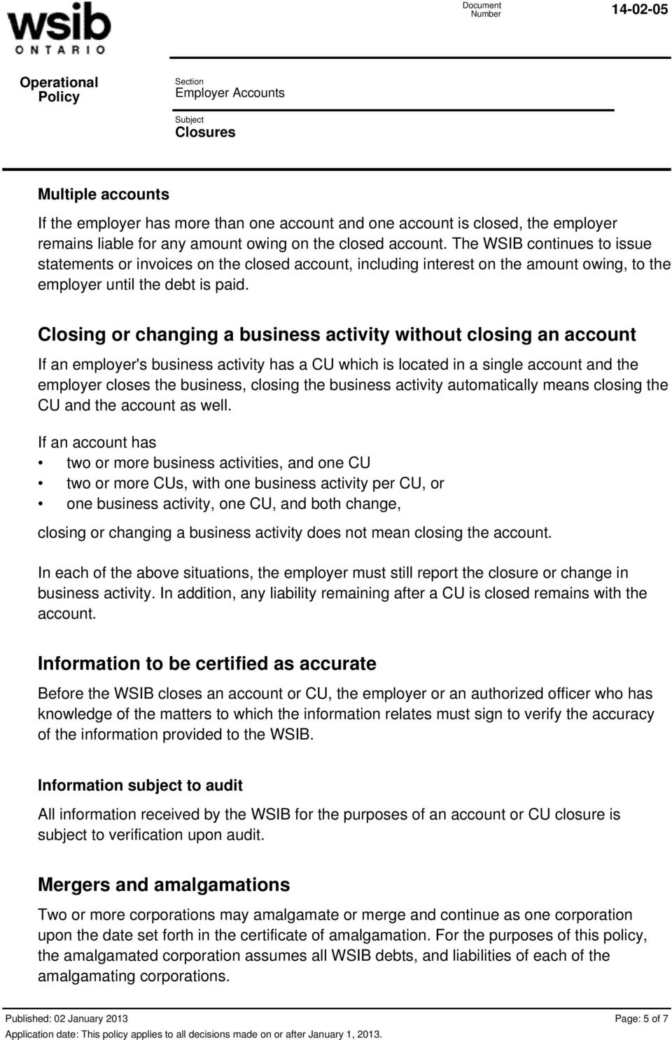 Closing or changing a business activity without closing an account If an employer's business activity has a CU which is located in a single account and the employer closes the business, closing the